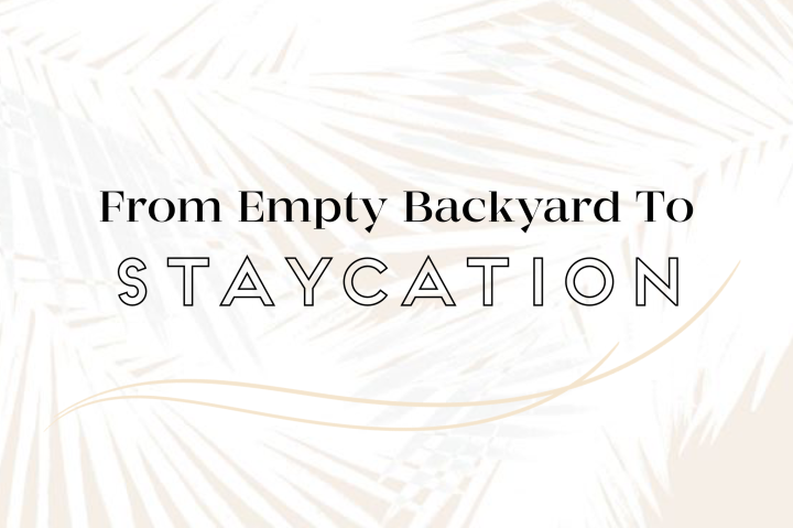 How to Turn Your Backyard Into aStaycation